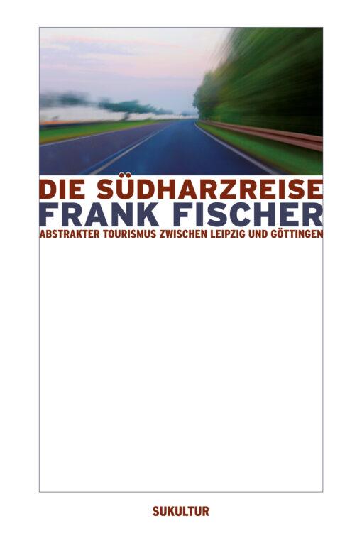 Frank Fischer: Die Südharzreise