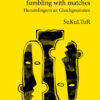 Monika Rinck: fumbling with matches (SL 38)