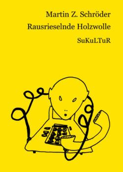 Martin Z. Schröder: Rausrieselnde Holzwolle (SL 44)