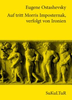 Eugene Ostashevsky: Auf tritt Morris Imposternak, verfolgt von Ironien (SL 94)