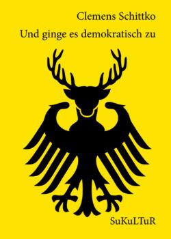 Clemens Schittko: Und ginge es demokratisch zu(SL 106)
