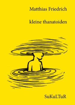 Matthias Friedrich: kleine thanatoiden(SL 153)