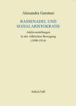 Alexandra Gerstner: Rassenadel und Sozialaristokratie