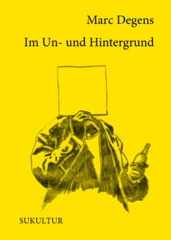 Marc Degens: Im Un- und Hintergrund (AuK 501)