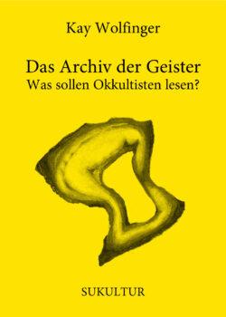Kay Wolfinger: Das Archiv der Geister (AuK 528)